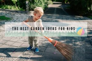 The Best Garden Ideas for Kids